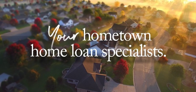 Your hometown mortgage specialists.